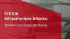 Critical Infrastructure Attacks: Between Apocalypse and Reality