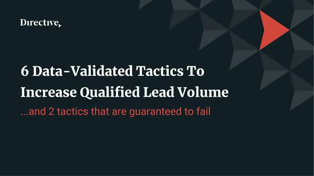 6 data-validated tactics to increase qualified lead volume...