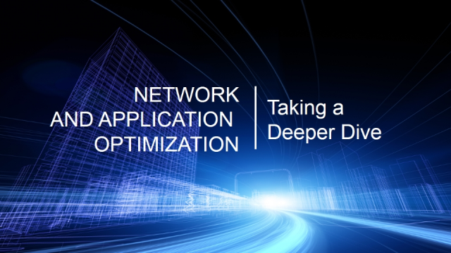 NETWORK and APPLICATION OPTIMIZATION: Taking a Deeper Dive