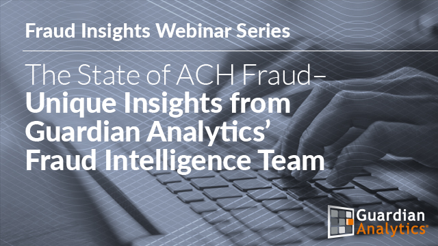 The State of ACH Fraud – Unique Insights from Guardian Analytics