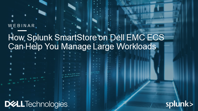 How Splunk SmartStore on Dell EMC ECS Can Help You Manage Large Workloads