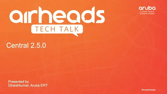 Airheads Tech Talks: Aruba Central 2.5.0 - New features and enhancements