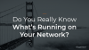 Do You Really Know What's Running On Your Network?