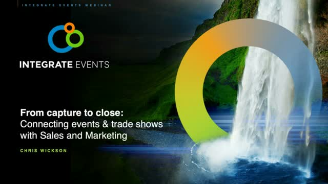 From Capture to Close: Connecting events and trade shows with Sales & Marketing