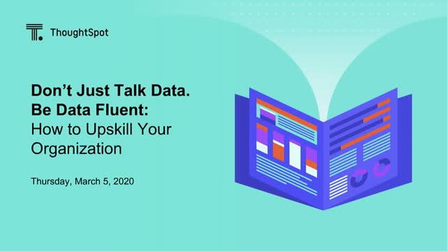 Don't Just Talk Data. Be Data Fluent: How to UpSkill Your Organization