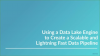 Using a Data Lake Engine to Create a Scalable and Lightning Fast Data Pipeline