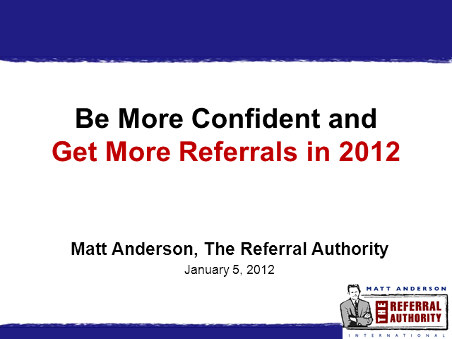 Be More Confident and Get More Referrals in 2012