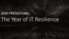 2020 Predictions: The Year of IT Resilience