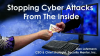 Stopping Cyber Attacks From The Inside