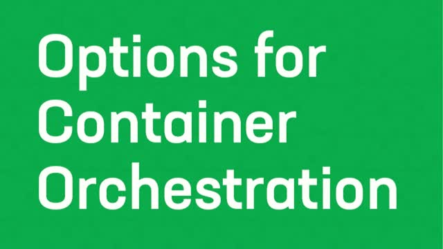 Orchestration Options for Containers: From Cloud to Kubernetes to Service mesh