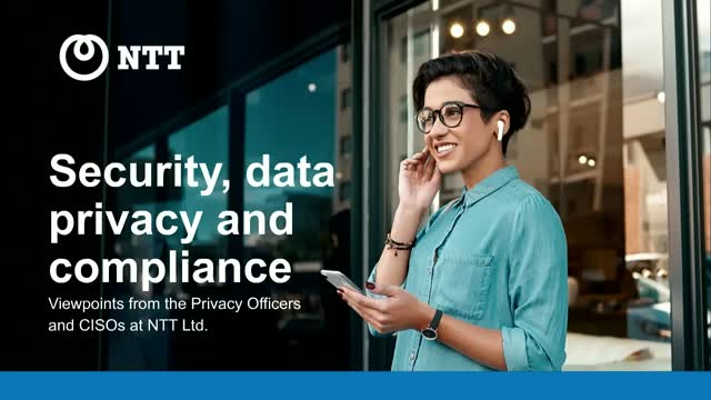 Security, data privacy & compliance. Viewpoints of NTT Privacy Officers & CISO