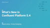 What's New in Confluent Platform 5.4