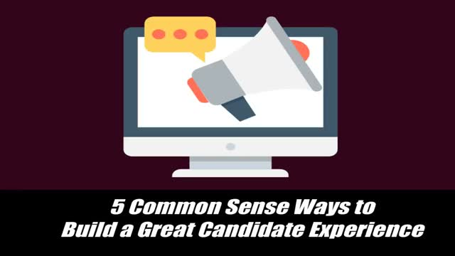 5 Common Sense Ways to Build a Great Candidate Experience