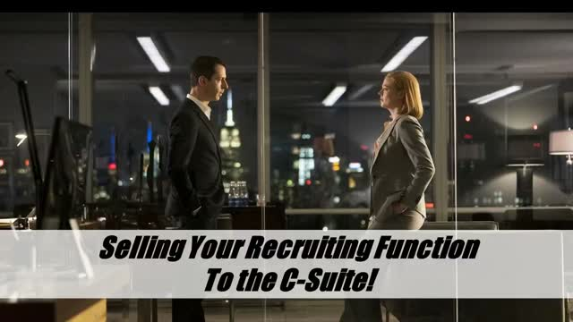 Selling Your Recruiting Function to the C-Suite