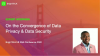 On the Convergence of Data Privacy and Data Security