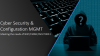 Cyber Security & Configuration MGMT: Meeting the needs of NIST/CMMC/ISO27001