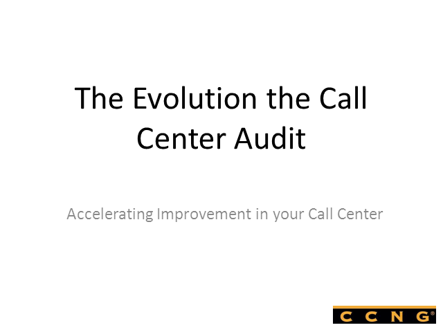 Evolution of the Call Center Audit - Benefits, How & Why