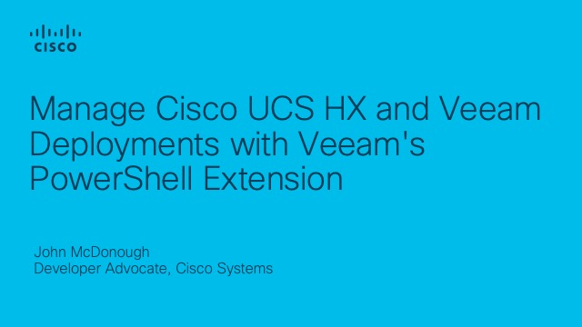 Manage Cisco UCS HX and Veeam Deployments with Veeam's PowerShell Extension