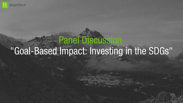 [Webcam Panel] Goal-Based Impact: Investing in the SDGs