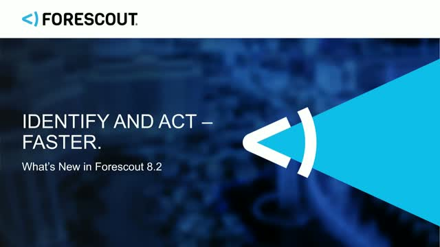 Identify and Act Faster – Forescout 8.2 Accelerates Risk Mitigation.