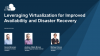 Leveraging Virtualization for Improved Availability and Disaster Recovery