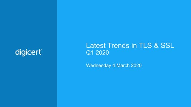 Latest Trends in TLS & SSL, Q1-2020