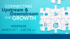 Why You Need to Connect the Upstream and Downstream for Growth