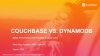 Couchbase vs. DynamoDB™: Better Performance and Flexibility at Lower Cost