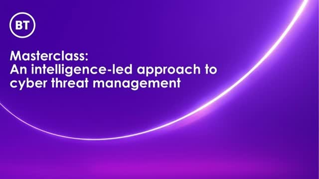 Masterclass: An intelligence-led approach to cyber threat management