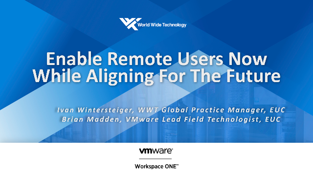 Enable Remote Users Now While Aligning For The Future