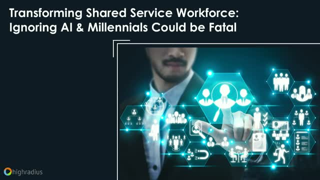 Transforming Shared Service Workforce: Ignoring AI & Millennials Could be Fatal
