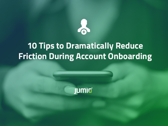 10 Tips to Dramatically Reduce Friction During Account Onboarding