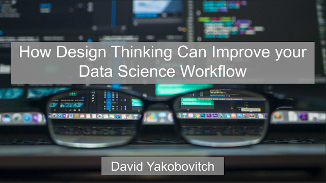 How Design Thinking Can Improve your Data Science Workflow