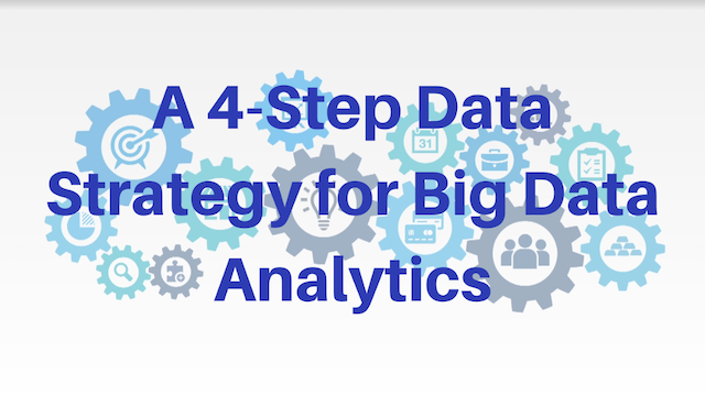 A 4 Step Data Strategy for Big Data Analytics
