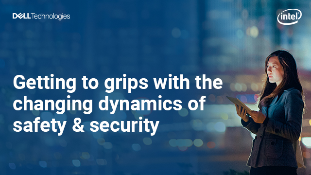 Getting to grips with the changing dynamics of safety & security