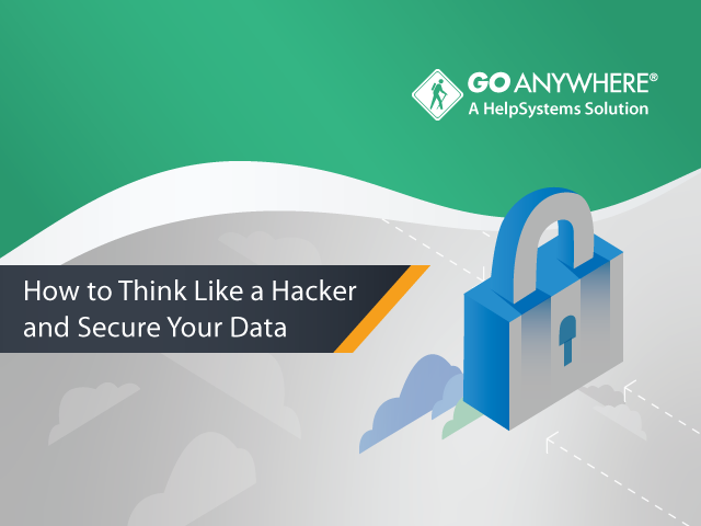 How to Think Like a Hacker and Secure Your Data