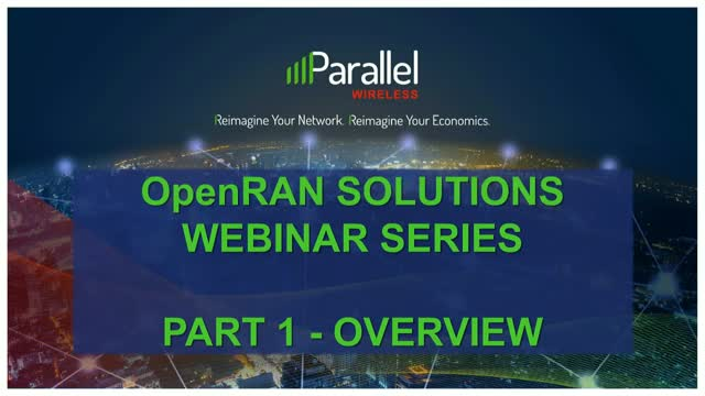 Parallel Wireless OpenRAN Solutions | Webinar Series: Part 1 - Overview