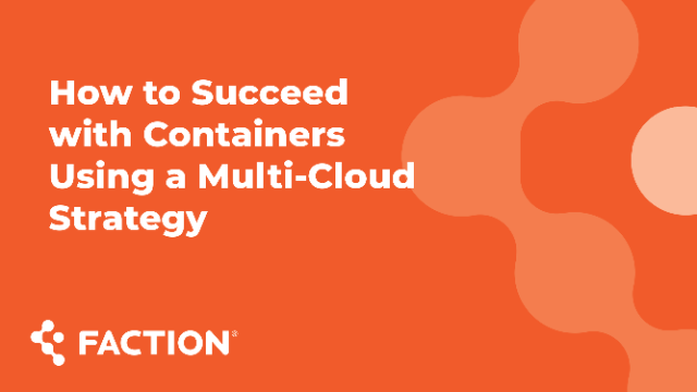 How to Succeed with Containers Using a Multi-Cloud Strategy