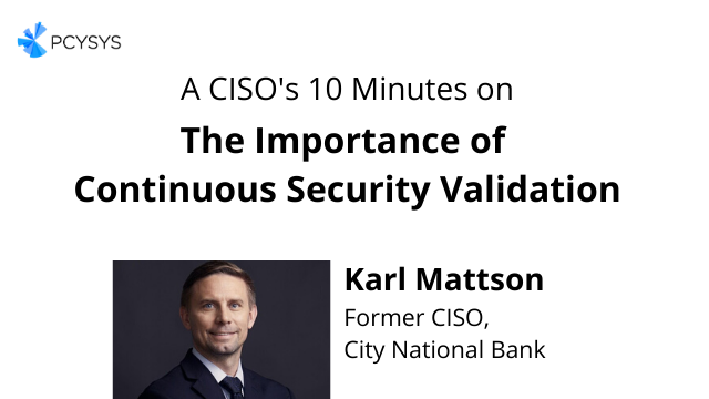 A CISO's 10 Minutes on the Importance of Continuous Security Validation
