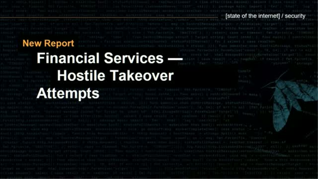 State of the Internet / Security — Financial Services Hostile Takeover Attempts
