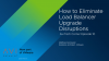 How to Eliminate Load Balancer Upgrade Disruptions