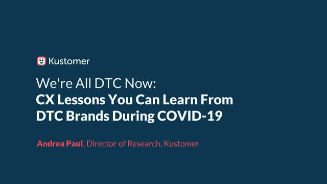 We're All DTC Now: CX Lessons You Can Learn From DTC Brands During COVID-19