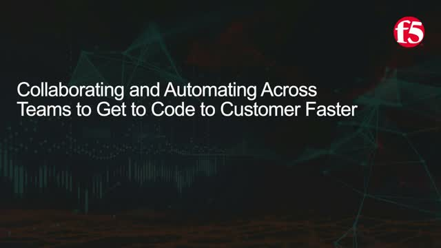 Collaborating and Automating Across Teams to Get from Code to Customer Faster