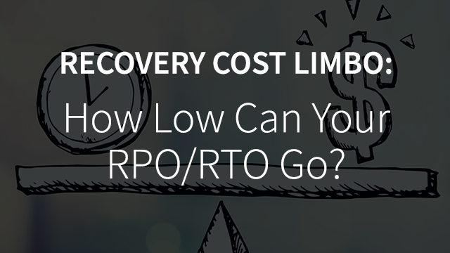 How Low Can Your RPO/RTO Go?