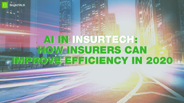AI InsurTech: How insurers can improve efficiency in 2020