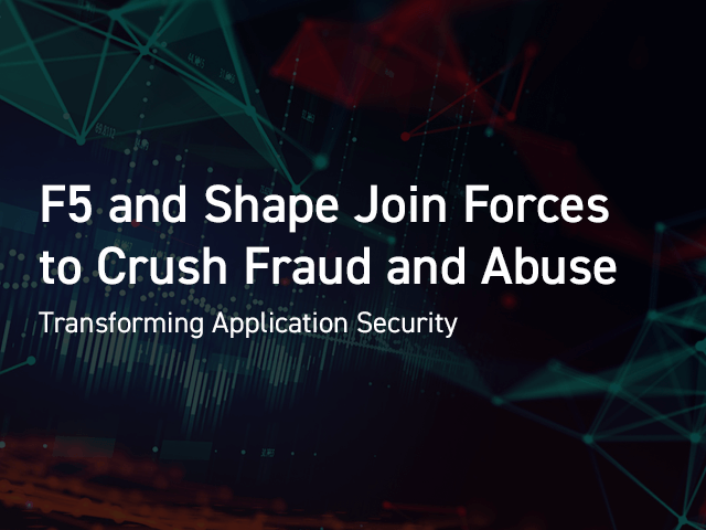 F5 and Shape Join Forces to Crush Fraud and Abuse