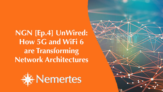 NGN [Ep.4] UnWired: How 5G and WiFi 6 are Transforming Network Architectures