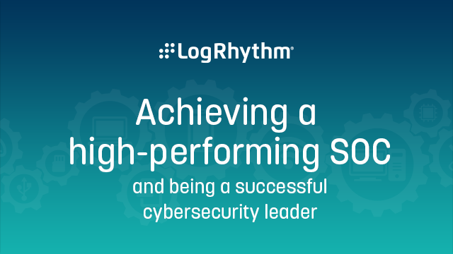Achieving a high-performing SOC - and being a successful cybersecurity leader