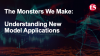 The Monsters We Make: Understanding New Model Applications (PODCAST)