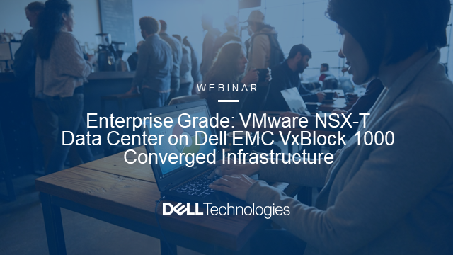 VMware NSX-T Data Center on Dell EMC VxBlock 1000 Converged Infrastructure